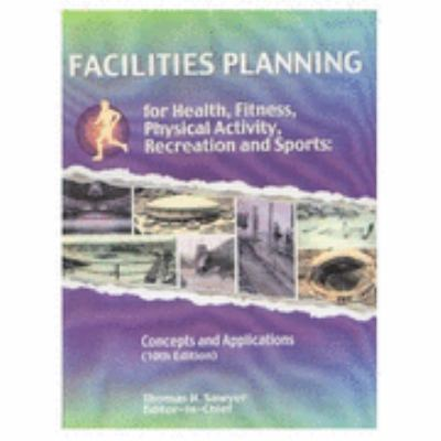 Facilities Planning for Health, Fitness, Physical Activity, Recreation and Sports Concepts and Applications