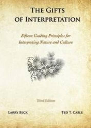 The Gifts of Interpretation: Fifteen Guiding Principles for Interpreting Nature and Culture, 3rd Edition