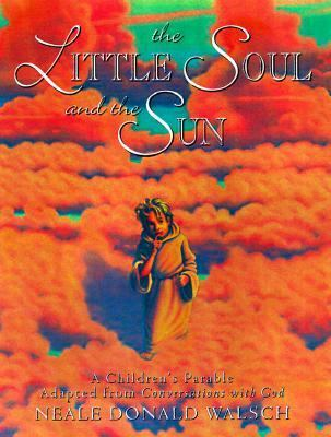 Little Soul and the Sun A Children's Parable Adapted from Conversations With God