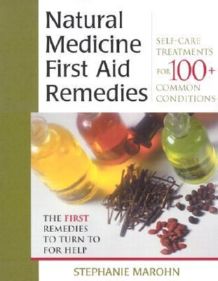 Natural Medicine First Aid Remedies Self-Care Treatments for 100+ Common Conditions
