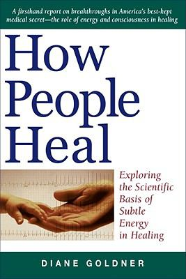 How People Heal Exploring the Scientific Basis of Subtle Energy in Healing