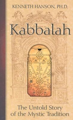 Kabbalah The Untold Story of the Mystic Tradition