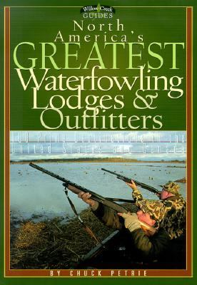 North America's Greatest Waterfowling Lodges & Outfitters 100 Prime Destinations in the United States and Canada