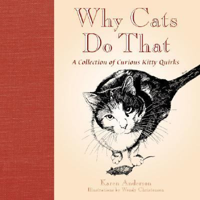 Why Cats Do That A Collection of Curious Kitty Quirks
