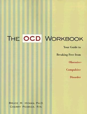 Ocd Workbook Your Guide to Breaking Free from Obsessive-Compulsive Disorder