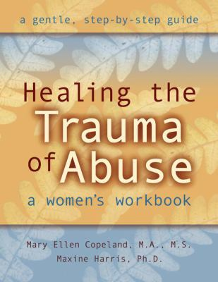 Healing the Trauma of Abuse A Woman's Workbook