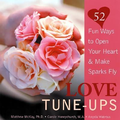 Love Tune-Ups 52 Fun Ways to Open Your Heart and Make Sparks Fly