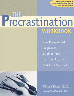 Procrastination Workbook Your Personalized Program for Breaking Free from the Patterns That Hold You Back