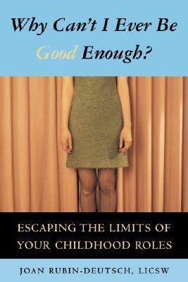 Why Can't I Ever Be Good Enough? Escaping the Limits of Your Childhood Roles