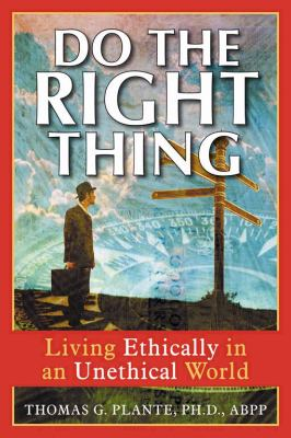 Do the Right Thing Living Ethically in an Unethical World