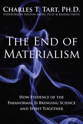 The End of Materialism: How Evidence of the Paranormal is Bringing Science and Spirit Together