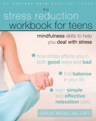 The Stress Reduction Workbook for Teens: Mindfulness Skills to Help You Deal With Stress (Instant Help)