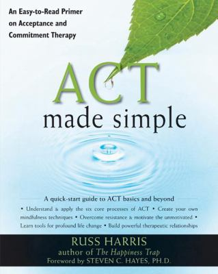 ACT Made Simple: An Easy-to-Read Primer on Acceptance and Commitment Therapy (Professional)