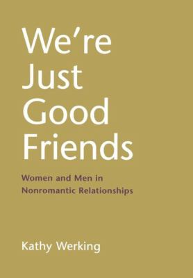 We're Just Good Friends Women and Men in Nonromantic Relationships