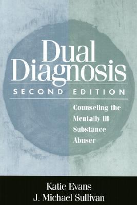 Dual Diagnosis Counseling the Mentally Ill Substance Abuser