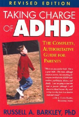 Taking Charge of Adhd The Complete, Authoritative Guide for Parents