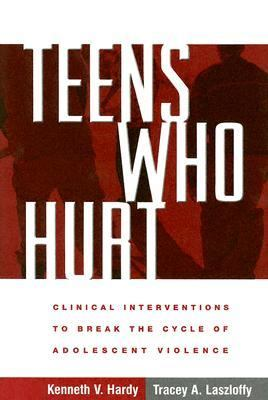 Teens Who Hurt Clinical Interventions to Break the Cycle of Adolescent Violence