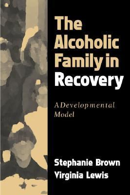 Alcoholic Family in Recovery A Developmental Model
