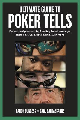 Ultimate Guide to Poker Tells Devastate Opponents by Reading Body Language, Table Talk, Chip Moves, and Much More