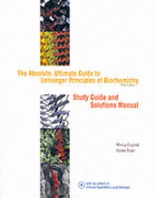 Absolute, Ultimate Guide to Lehninger Principles of Biochemistry Study Guide and Solutions Manual