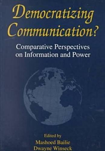 Democratizing Communication: Comparative Perspectives on Information and Power (The Hampton Communication Series. International Communication)
