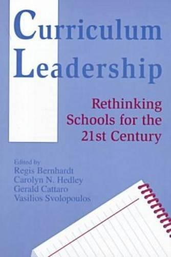 Curriculum Leadership: Rethinking Schools for the 21st Century