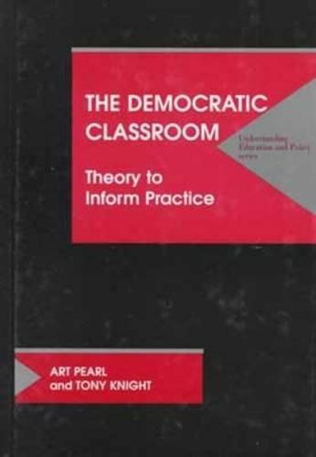 The Democratic Classroom: Theory to Inform Practice (Understanding Education and Policy)