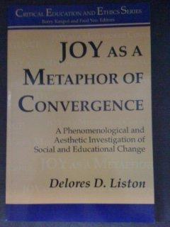 Joy As a Metaphor: A Phenomenological and Aesthetic Investigation of Social and Educational Change (Critical Education and Ethics)