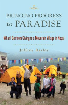 Bringing Progress to Paradise : How I Changed Nepal, How Nepal Changed Me