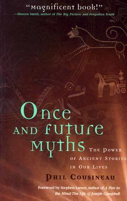 Once and Future Myths The Power of Ancient Stories in Our Lives