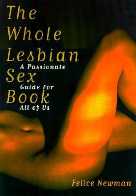 Whole Lesbian Sex Book A Passionate Guide for All of Us