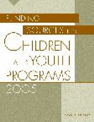 Funding Sources For Children And Youth Programs 2005 with A Guide to Proposal Planning and Writing