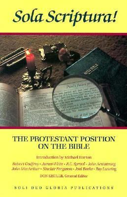 Sola Scriptura The Protestant Position on the Bible