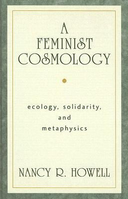 Feminist Cosmology Ecology, Solidarity, and Metaphysics