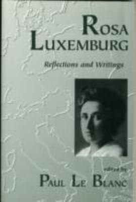 Rosa Luxemburg Writings and Reflections