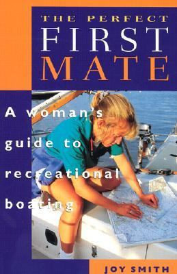 Perfect First Mate A Woman's Guide to Recreational Boating
