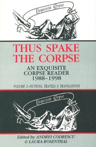 Thus Spake the Corpse : An Exquisite Corpse Reader 1988-1998 : Volume 2, Fictions, Travels & Translations