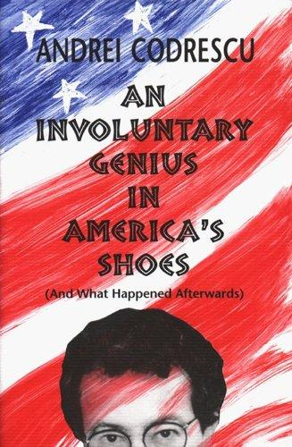 An Involuntary Genius in America's Shoes: And What Came Afterward