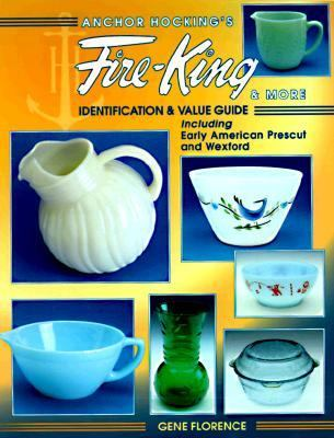 Anchor Hocking's Fire-King and More: Identification and Value Guide : Including Early American Prescut and Waxford