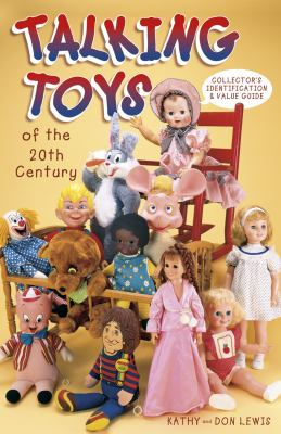 Talking Toys of the 20th Century Collector's Identification & Value Guide