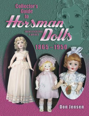 Collector's Guide to Horsman Dolls 1865-1950 Identification & Values