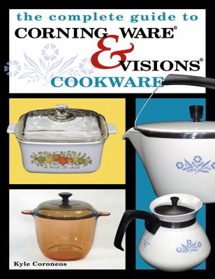 Complete Guide to Corning Ware & Visions Cookware