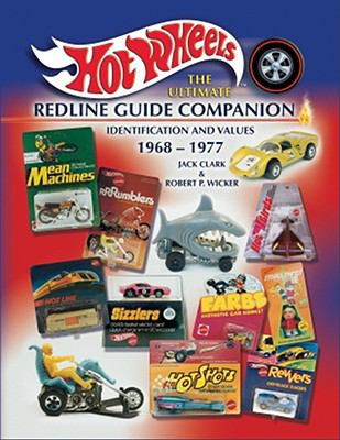 Hot Wheels The Ultimate Redline Guide Companion Identification and Values 1968 - 1977