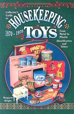 Collector's Guide to Housekeeping Toys 1870-1970 from Metal to Plastic Identification and Values