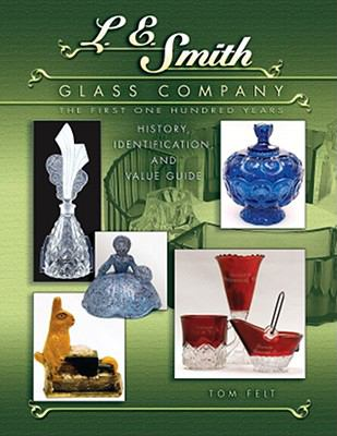 L.E. Smith Glass Company The First One Hundred Years History, Identification And Value Guide