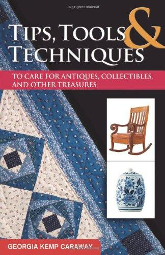 Tips, Tools, and Techniques to Care for Antiques, Collectibles, and Other Treasures (Practical Guide Series)