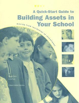 Quick-Start Guide to Building Assets in Your School: Moving from Incidental to Intentional