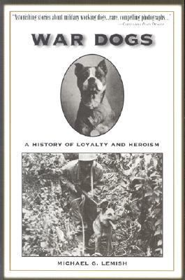 War Dogs A History of Loyalty and Heroism