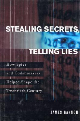 Stealing Secrets, Telling Lies How Spies and Codebreakers Helped Shape the Twentieth Century