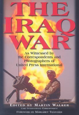 Iraq War As Witnessed by the Correspondents and Photographers of United Press International